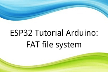ESP32 Tutorial Arduino: 19-1. FAT file system