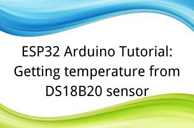 ESP32 Arduino Tutorial: 25-1. Getting temperature from DS18B20 sensor