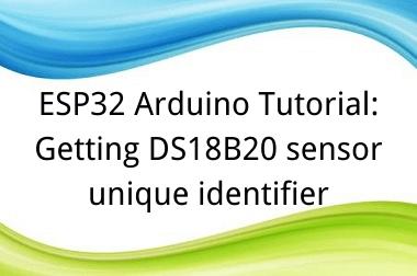 ESP32 Arduino Tutorial: 25-2. Getting DS18B20 sensor unique identifier
