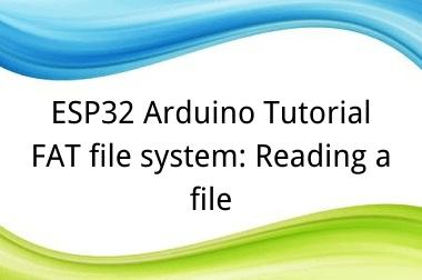 ESP32 Arduino Tutorial 26. FAT file system: Reading a file