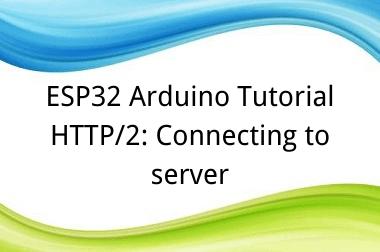 ESP32 Arduino Tutorial 30. HTTP/2: Connecting to server