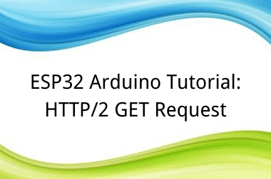 ESP32 Arduino Tutorial: 31. HTTP/2 GET Request