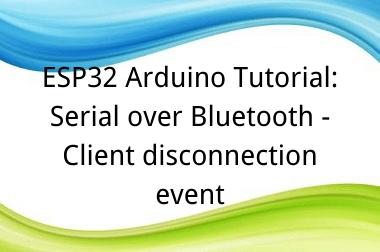 ESP32 Arduino Tutorial: 38. Serial over Bluetooth - Client connection event